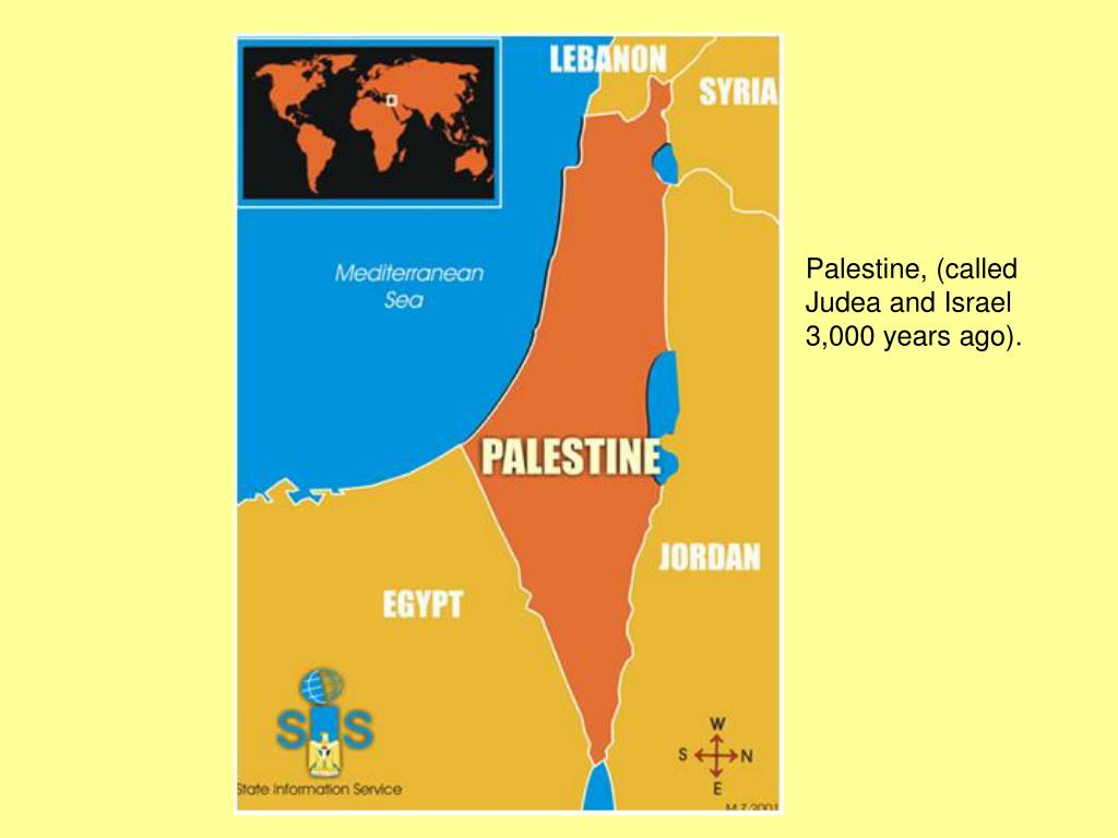 Palestine, (called Judea and Israel 3,000 years ago).