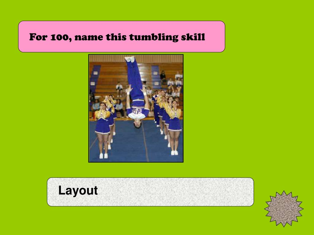 For 100, name this tumbling skill