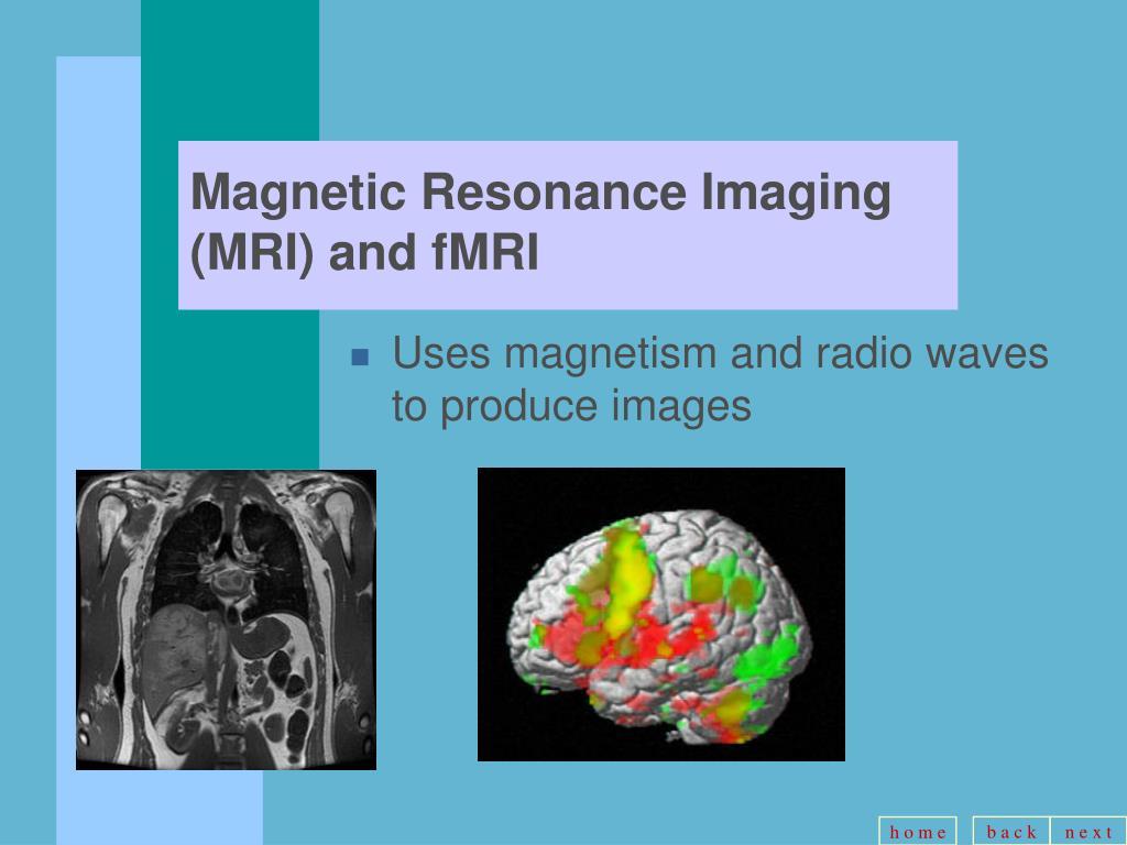 Magnetic Resonance Imaging (MRI) and fMRI