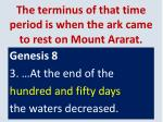 the terminus of that time period is when the ark came to rest on mount ararat