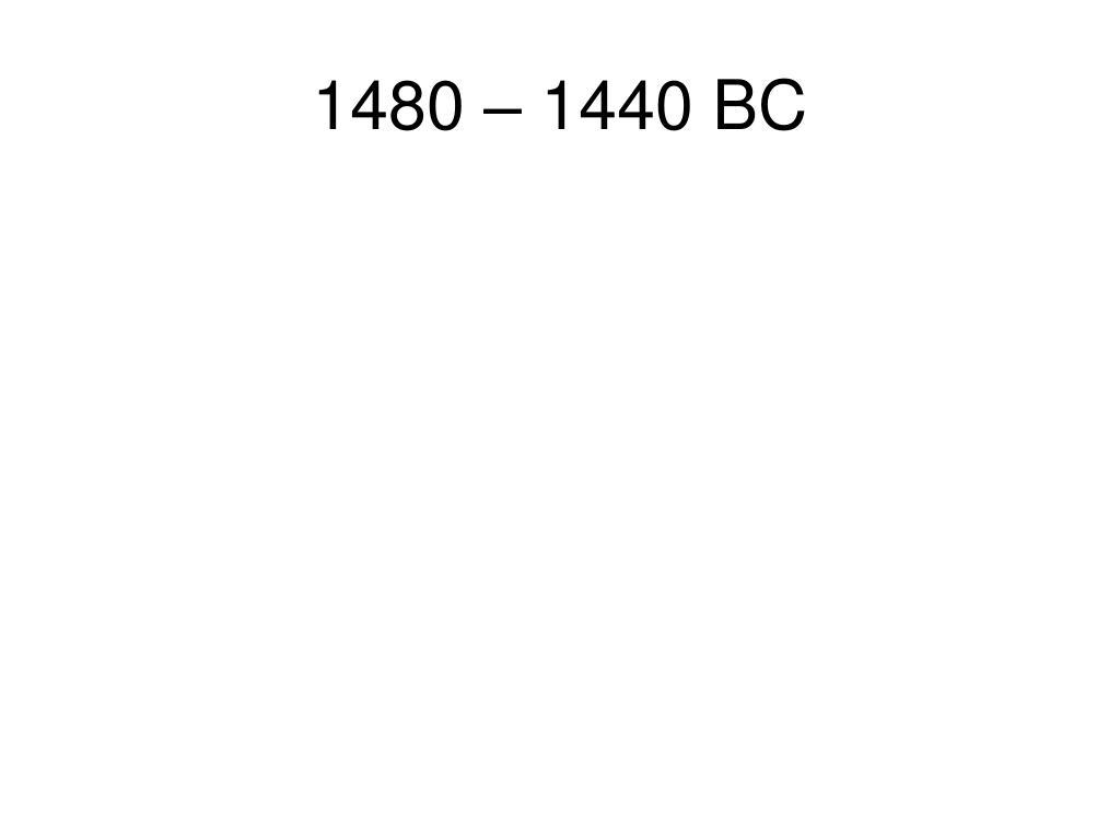 1480 – 1440 BC