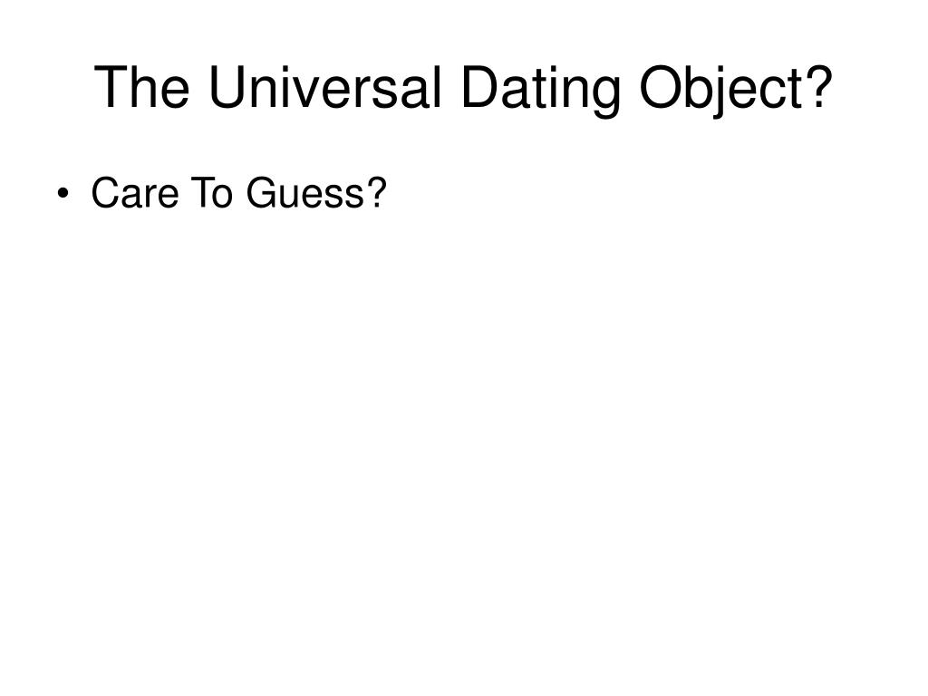 The Universal Dating Object?
