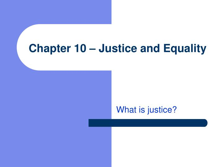 Chapter 10 justice and equality