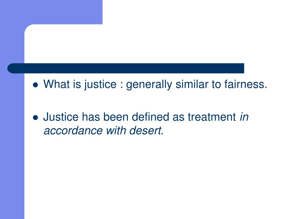 What is justice : generally similar to fairness.