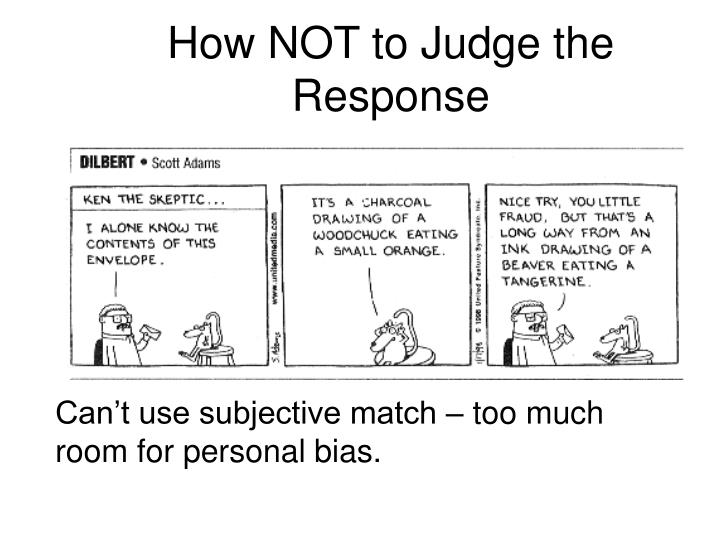 How NOT to Judge the Response