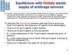 equilibrium with finitely elastic supply of arbitrage services