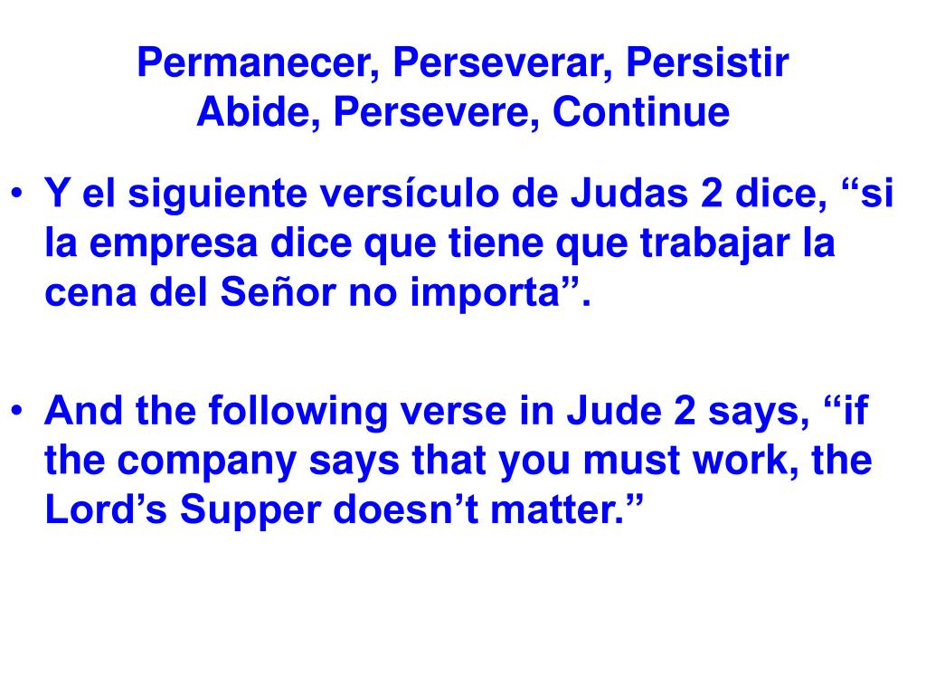 Permanecer, Perseverar, Persistir           Abide, Persevere, Continue