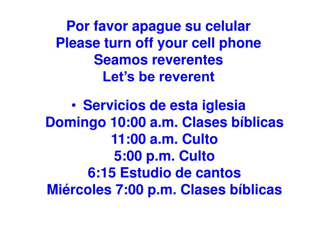 Por favor apague su celular                     Please turn off your cell phone                   Seamos reverentes                                    Let's be reverent