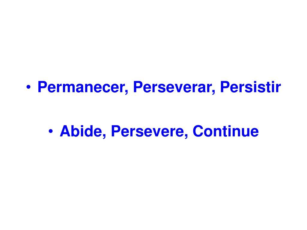 Permanecer, Perseverar, Persistir