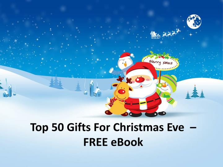 Top 50 gifts for christmas eve free ebook