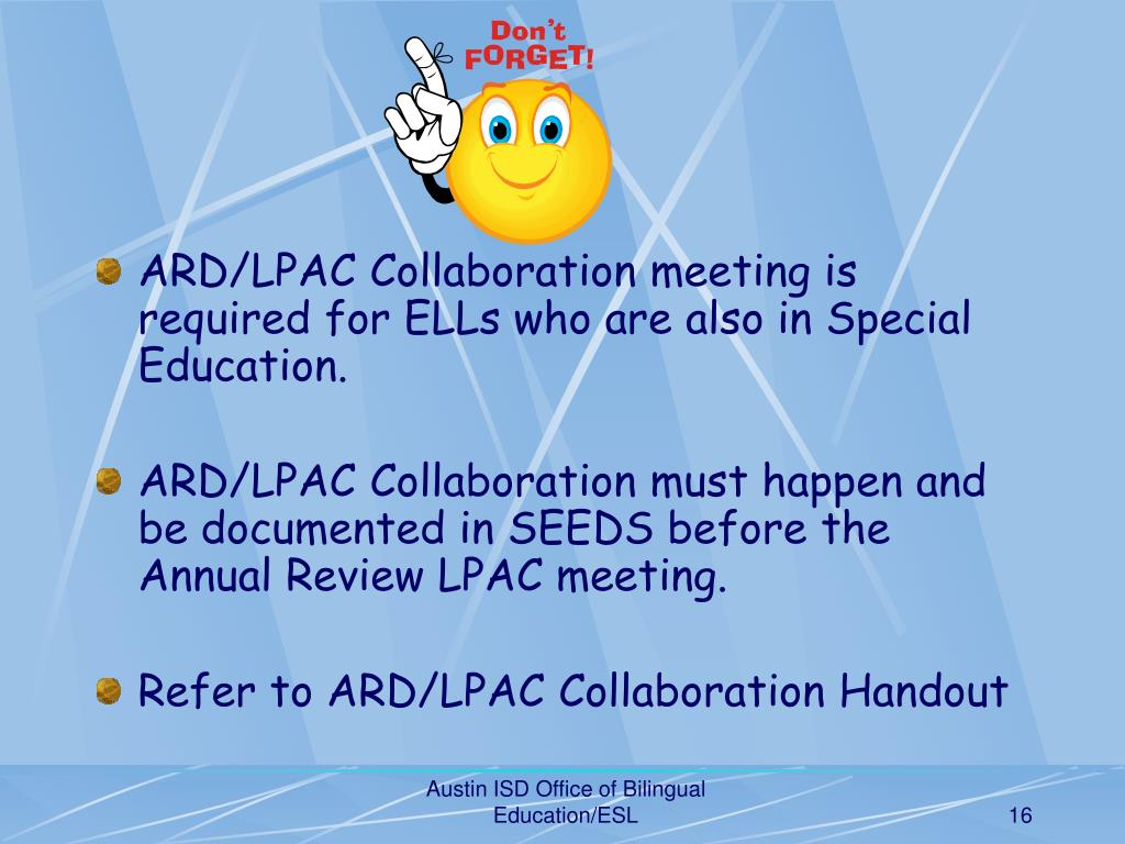 ARD/LPAC Collaboration meeting is required for ELLs who are also in Special Education.