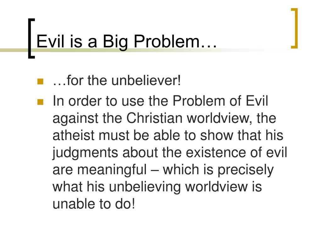 Evil is a Big Problem…