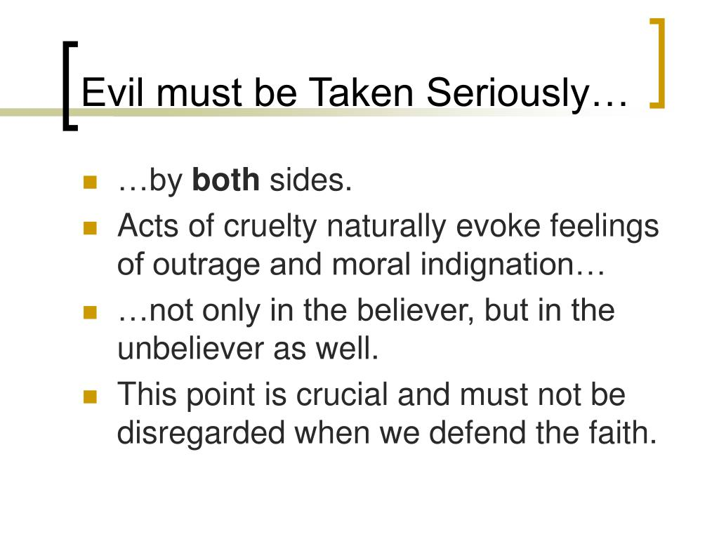 Evil must be Taken Seriously…