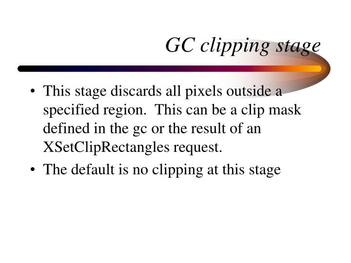 GC clipping stage