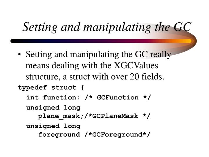 Setting and manipulating the GC