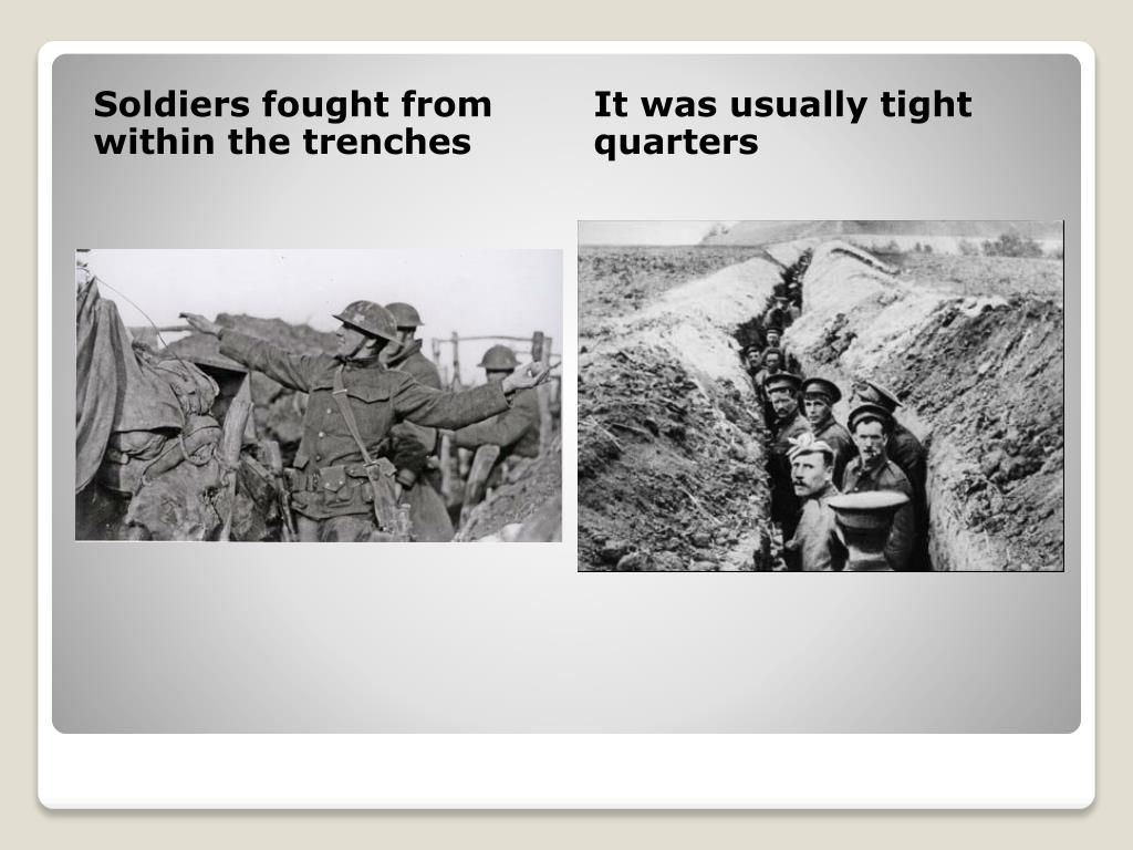 Soldiers fought from within the trenches