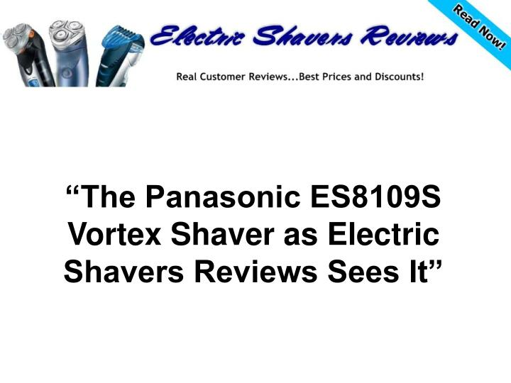 The panasonic es8109s vortex shaver as electric shavers reviews sees it