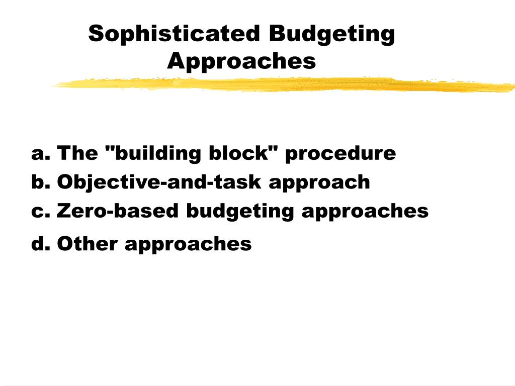 Sophisticated Budgeting Approaches