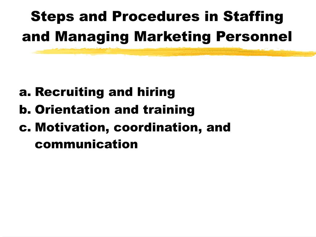Steps and Procedures in Staffing and Managing Marketing Personnel