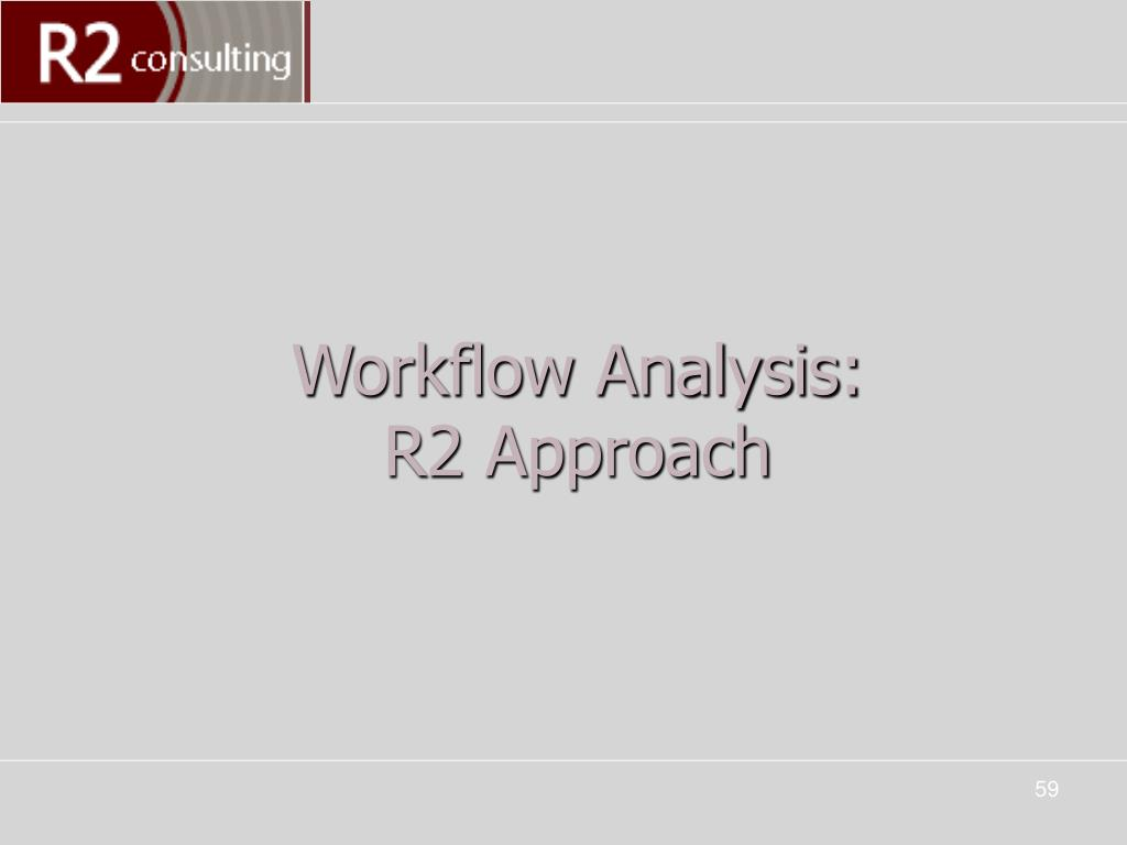 Workflow Analysis:        R2 Approach