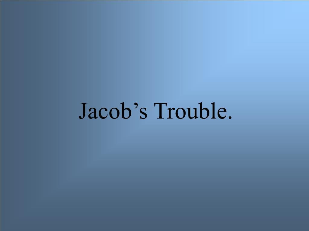 Jacob's Trouble.