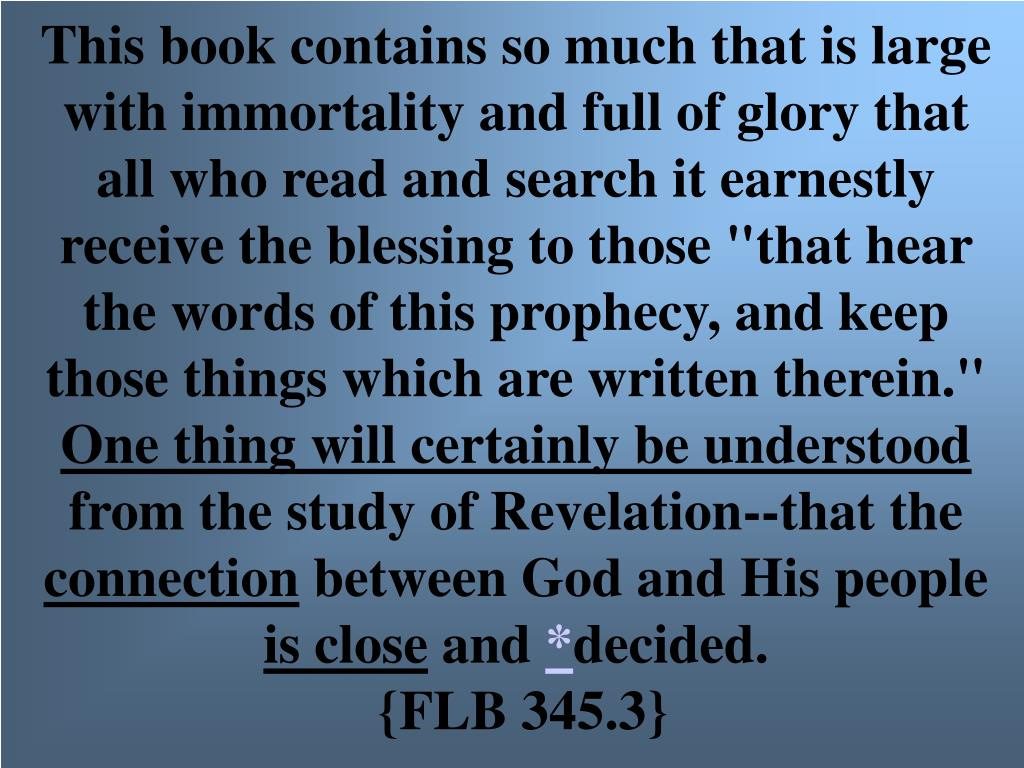 """This book contains so much that is large with immortality and full of glory that all who read and search it earnestly receive the blessing to those """"that hear the words of this prophecy, and keep those things which are written therein."""""""