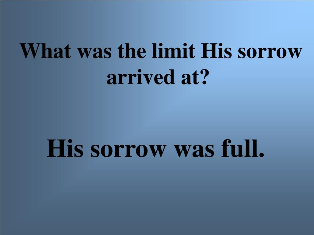What was the limit His sorrow arrived at?
