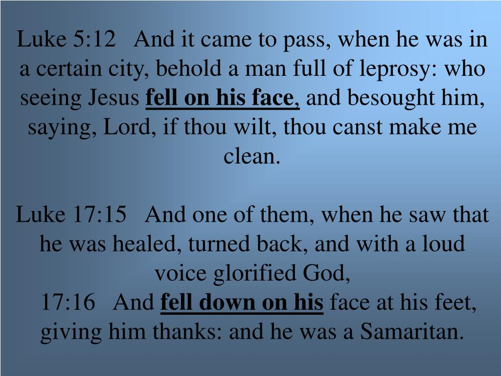 Luke 5:12   And it came to pass, when he was in a certain city, behold a man full of leprosy: who seeing Jesus