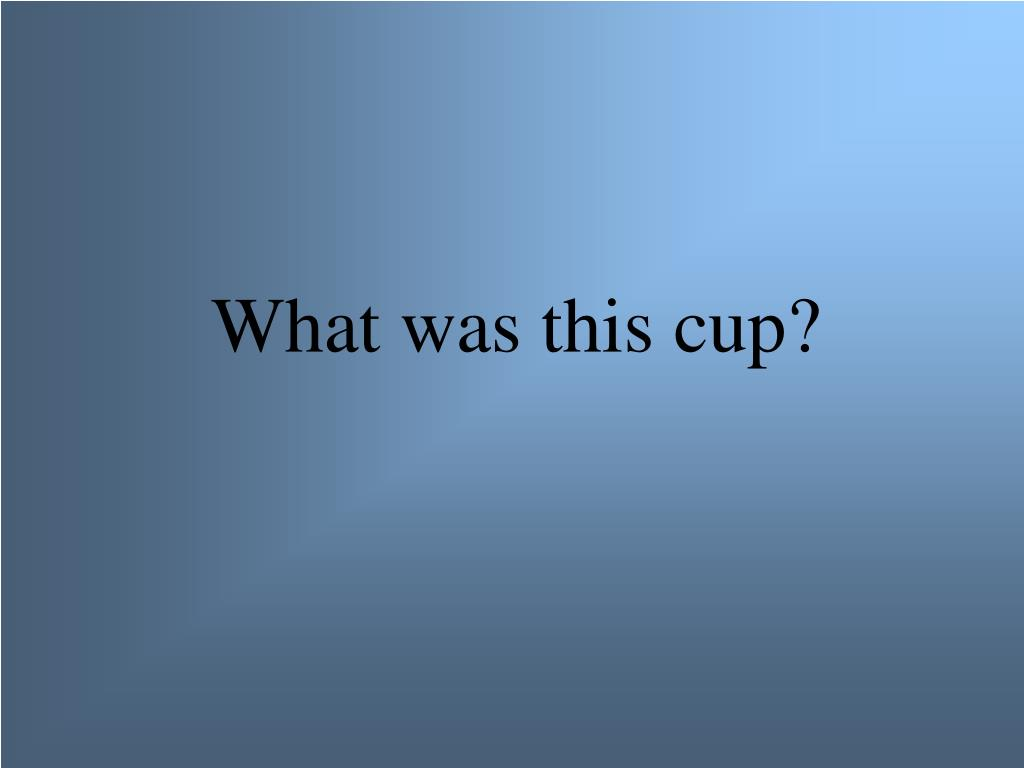 What was this cup?