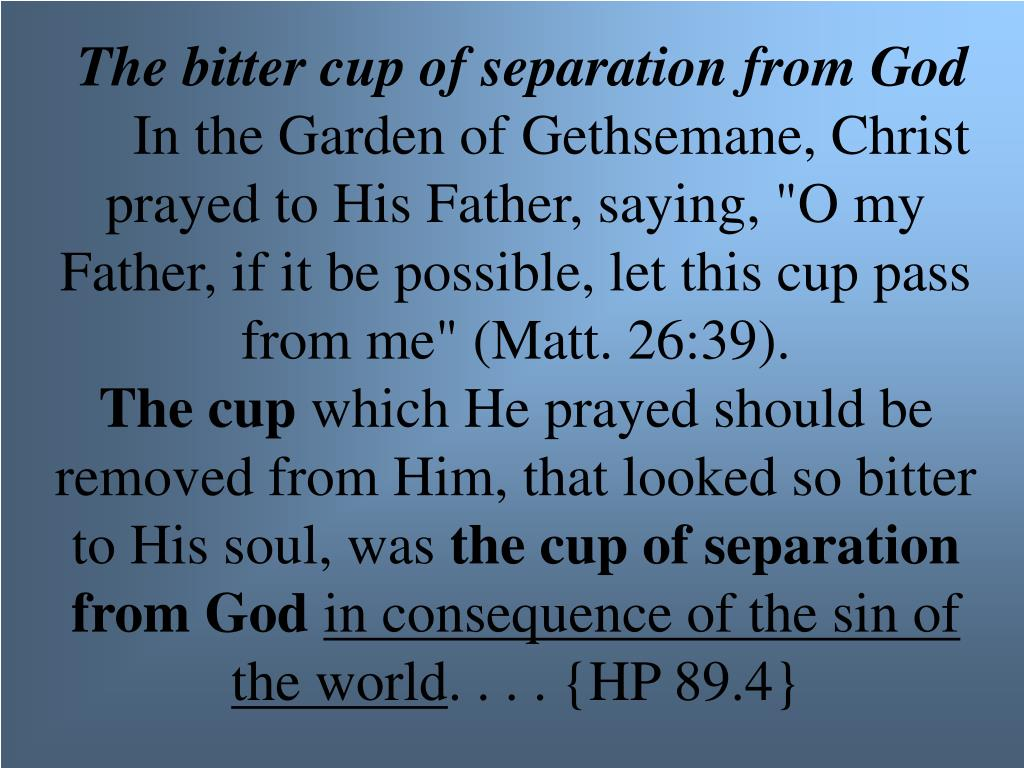 The bitter cup of separation from God
