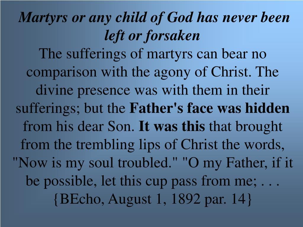 Martyrs or any child of God has never been left or forsaken
