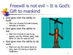 freewill is not evil it is god s gift to mankind