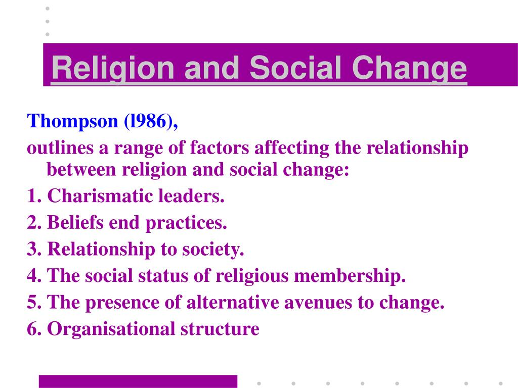 religion and social change Weber believed that religion was a force for change and developed a theory that  scientology is typical of this format the world is one of opportunity  – a free powerpoint ppt presentation (displayed as a flash slide show) on powershowcom - id: 37709-ywuwz.