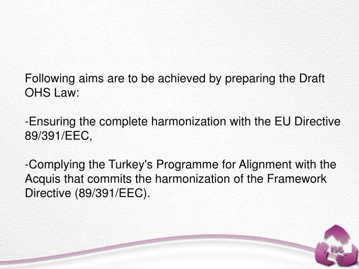 Following aims are to be achieved by preparing the Draft OHS Law