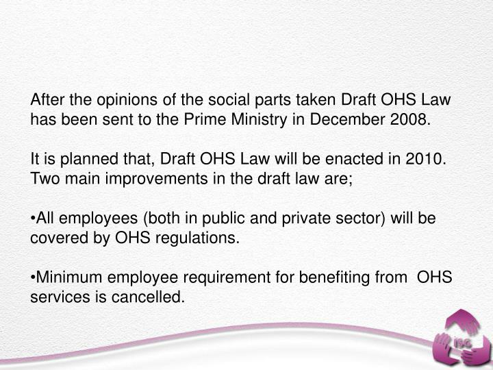 After the opinions of the social parts taken Draft OHS Law has been sent to the Prime Ministry in December 2008.