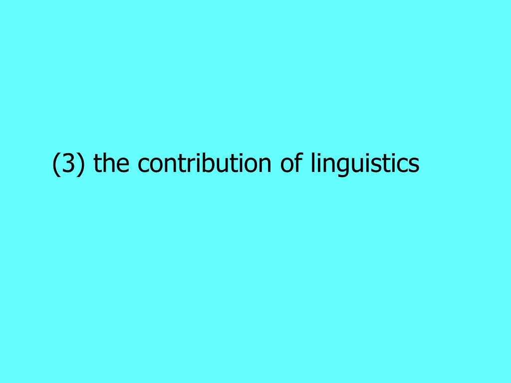 (3) the contribution of linguistics