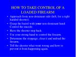 how to take control of a loaded firearm