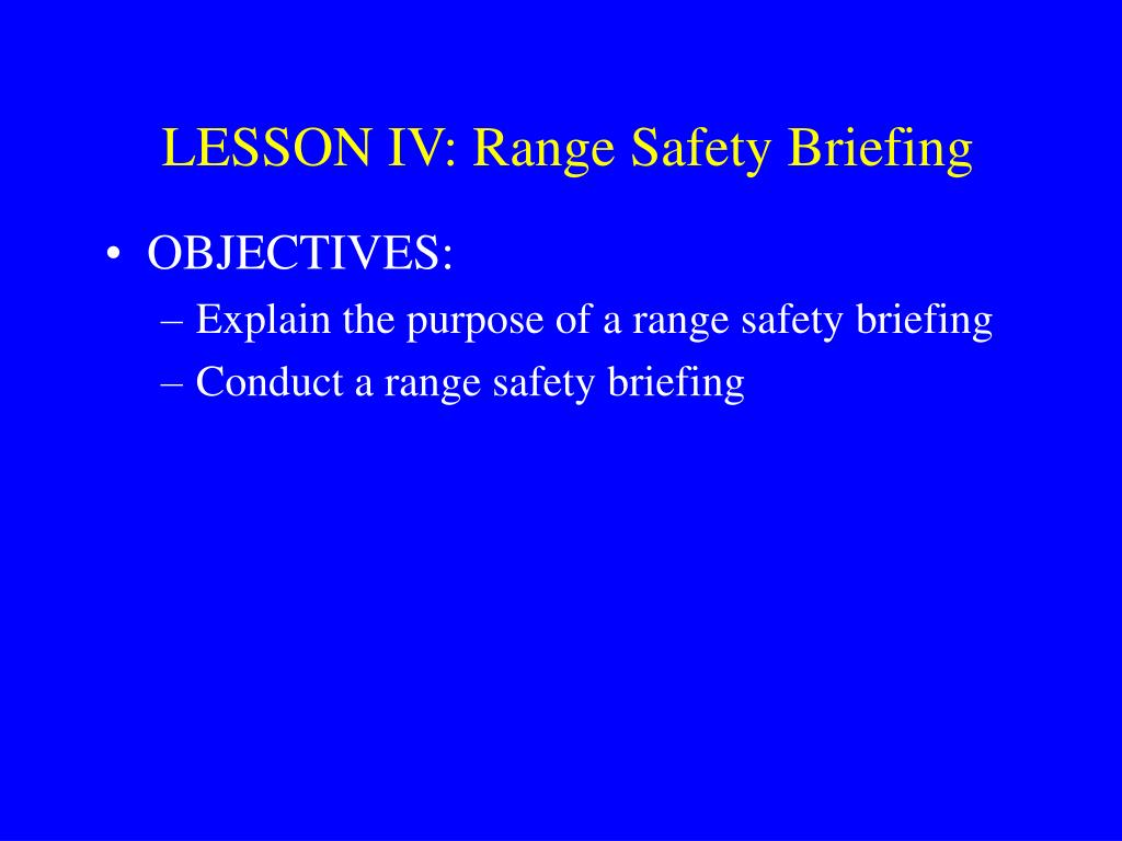 LESSON IV: Range Safety Briefing