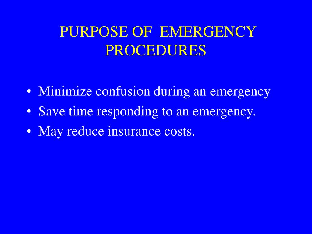 PURPOSE OF  EMERGENCY PROCEDURES