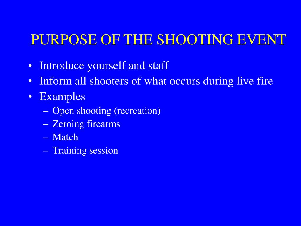 PURPOSE OF THE SHOOTING EVENT