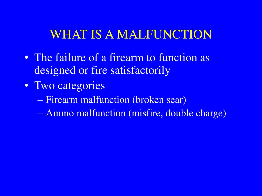 WHAT IS A MALFUNCTION