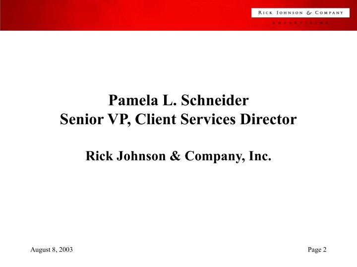 Pamela l schneider senior vp client services director rick johnson company inc