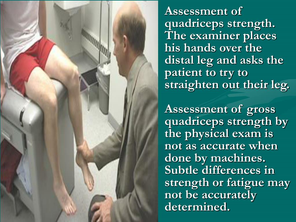 Assessment of quadriceps strength. The examiner places his hands over the distal leg and asks the patient to try to straighten out their leg.