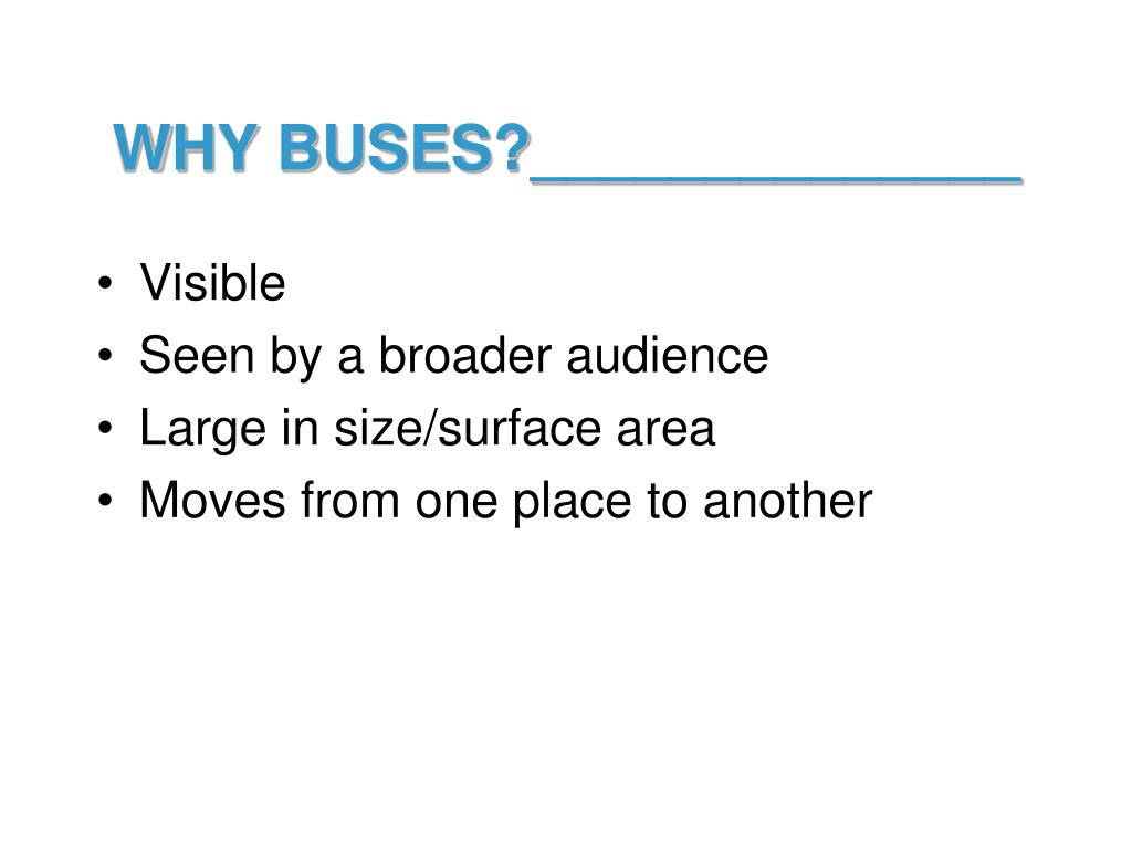 WHY BUSES?______________