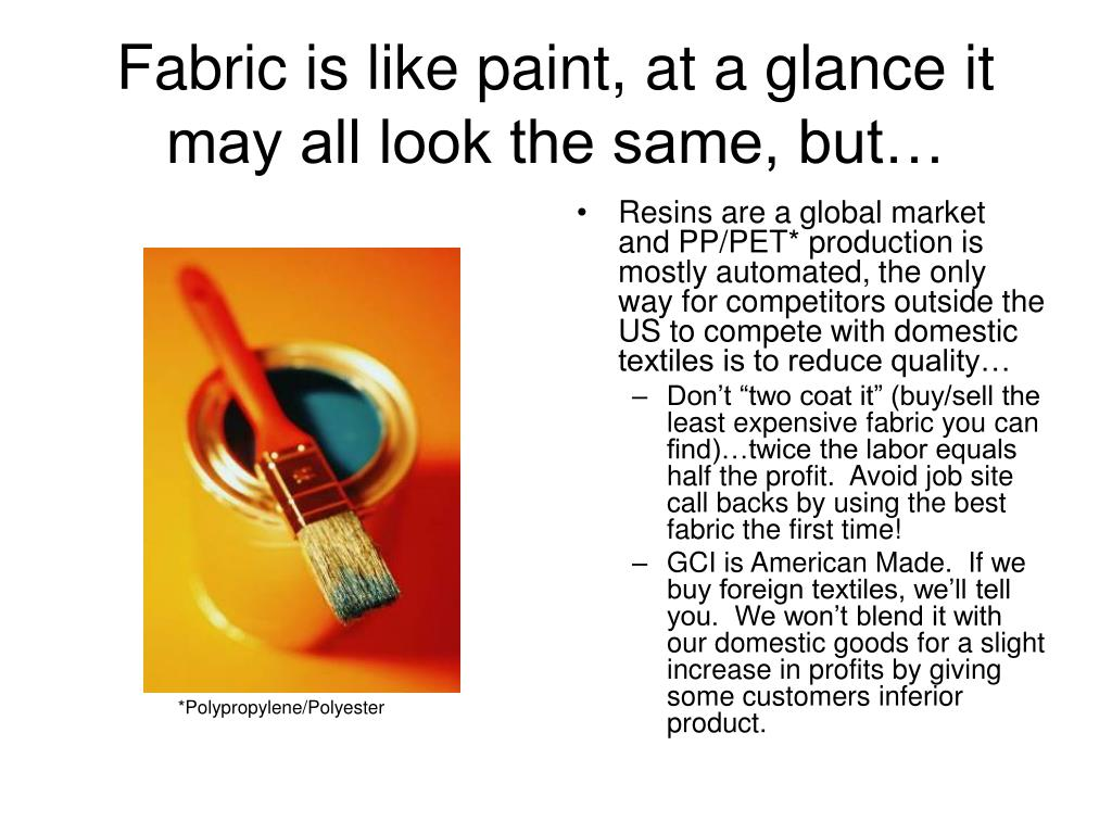 Fabric is like paint, at a glance it may all look the same, but…