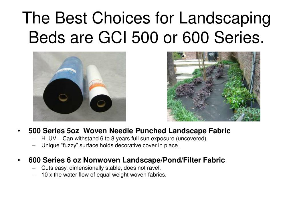 The Best Choices for Landscaping Beds are GCI 500 or 600 Series.