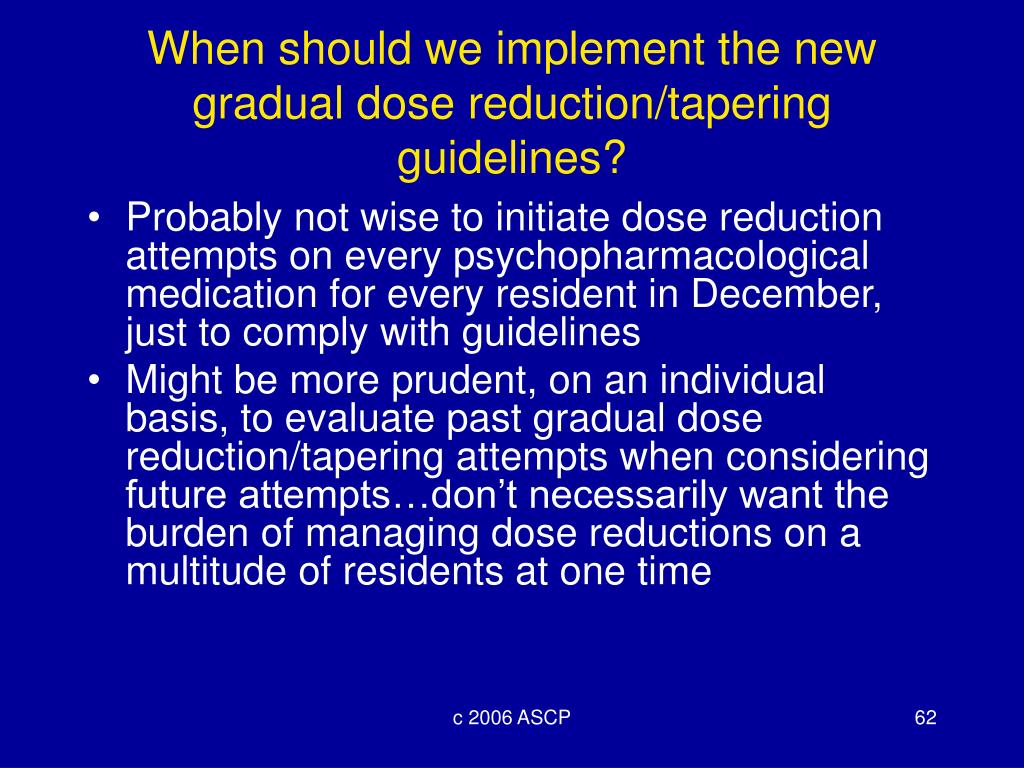 When should we implement the new gradual dose reduction/tapering guidelines?