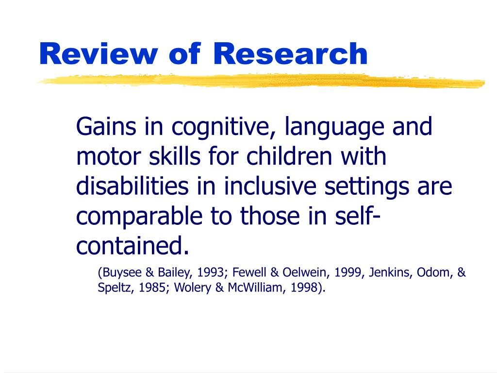 Gains in cognitive, language and motor skills for children with disabilities in inclusive settings are comparable to those in self-contained.