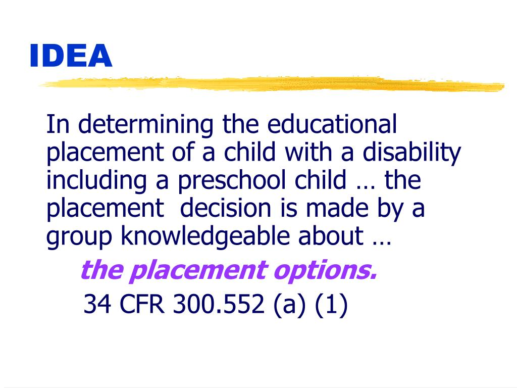 In determining the educational placement of a child with a disability including a preschool child … the placement  decision is made by a group knowledgeable about …