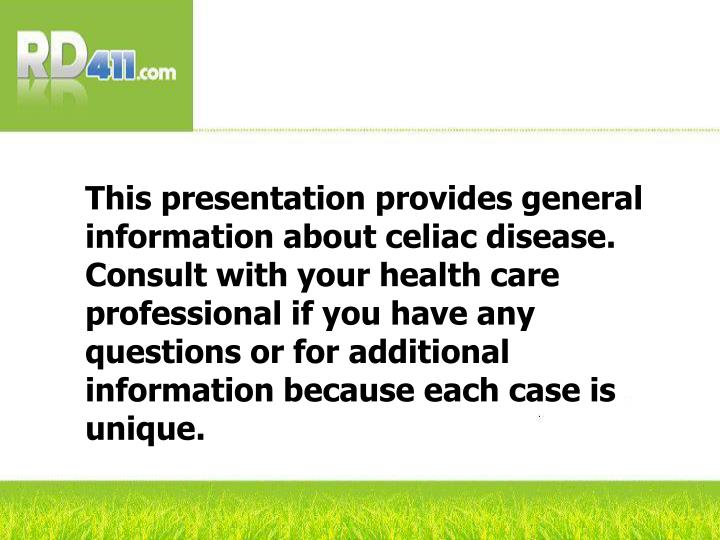 This presentation provides general information about celiac disease. Consult with your health care p...